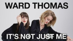 It's Not Just Me (Official Audio) - Ward Thomas