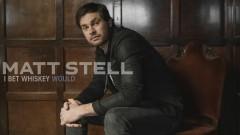 I Bet Whiskey Would (Audio) - Matt Stell