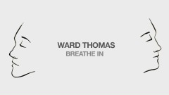 Breathe In (Lyric Video) - Ward Thomas