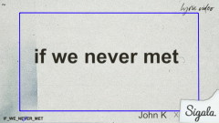 if we never met (remix (Lyric Video)) - John K, Sigala