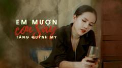 Em Mượn Cơn Say - Tăng Quỳnh My