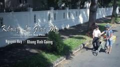 Không Là Giấc Mơ - Nguyễn Huy, Khang Vĩnh Cường