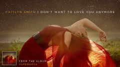 I Don't Want to Love You Anymore (Audio) - Caitlyn Smith