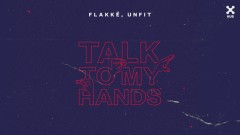 Talk To My Hands (Pseudo Video) - Flakkë, UnFit