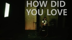 How Did You Love