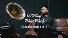 Dĩ Vãng Nhạt Nhòa - Hoàng Tôn, Đạt G, So Hi