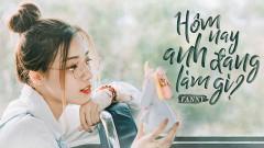 Hôm Nay Anh Đang Làm Gì? - Fanny Trần