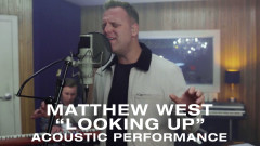 Looking Up (Acoustic Video) - Matthew West