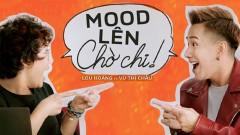 Mood Lên Chờ Chi - Lou Hoàng, Vũ Thị Châu