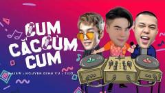 Cum Cắc Cùm Cum - Nguyễn Đình Vũ, DJ TiLo, Masew