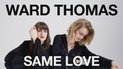 Same Love (Official Audio) - Ward Thomas