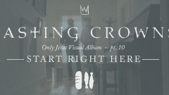 Start Right Here, Only Jesus Visual Album: Part 10