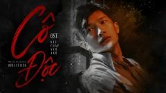 Cô Độc (Bất Chấp Yêu Anh OST) - Dược Sĩ Tiến