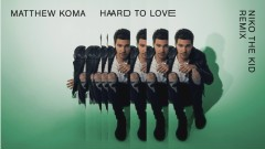 Hard To Love (Niko The Kid Remix (Audio)) - Matthew Koma