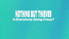 Is Everybody Going Crazy? (Lyric Video) - Nothing But Thieves