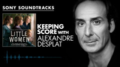 Keeping Score with Alexandre Desplat (Little Women) | Sony Soundtracks - Alexandre Desplat