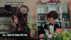 Người Đó Không Phải Anh (Part 1) - Dương Nhất Linh, Julie Phương Thùy