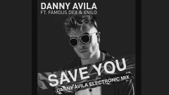 Save You (Danny Avila Electronic Mix [Audio]) - Danny Avila, Famous Dex, XNilo