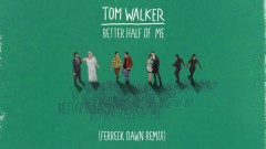 Better Half of Me (Ferreck Dawn Remix) [Audio] - Tom Walker