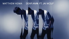 Dear Ana (Audio) - Matthew Koma, Jai Wolf