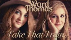 Take That Train (Official Audio) - Ward Thomas