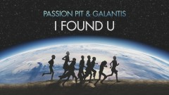 I Found U (Lyric Video) - Passion Pit, Galantis