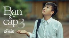 Bạn Cấp 3 - Lou Hoàng