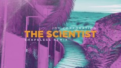 The Scientist (Shapeless Remix) - Joy Corporation, Shapeless