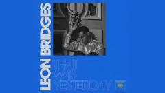 That Was Yesterday (Official Audio) - Leon Bridges