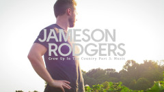 Grew Up in the Country (Part 3: Music) - Jameson Rodgers