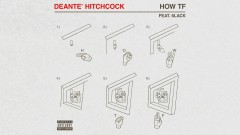 How TF (Audio) - Deante' Hitchcock, 6LACK