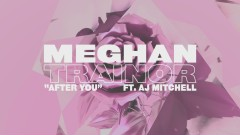 After You (Lyric Video) - Meghan Trainor, AJ Mitchell