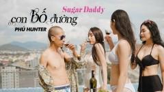Con Bố Đường (Sugar Daddy) - Phú Hunter