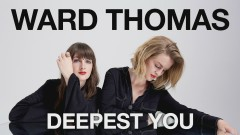Deepest You (Official Audio) - Ward Thomas