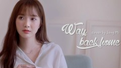 Way Back Home (Cover) - Jang Mi