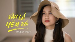 Vậy Là Yêu Rồi (Hạ Cuối Tình Đầu OST) - Hailey P336