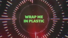 Wrap Me In Plastic (Marcus Layton Radio Edit (Lyric Video))