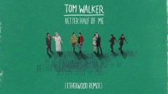 Better Half of Me (Etherwood Remix) [Audio] - Tom Walker