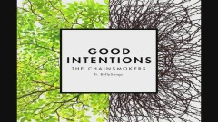 Good Intentions - The Chainsmokers, BullySongs