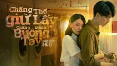 Bài hát Chẳng Thể Giữ Lấy Chẳng Đành Buông Tay - Ngô Kiến Huy