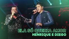 Ela Só Queria Amor (Ao Vivo) - Henrique & Diego