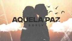 Aquela Paz (Áudio Oficial) - SoFly