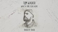 What a Time To Be Alive (Track by Track) - Tom Walker
