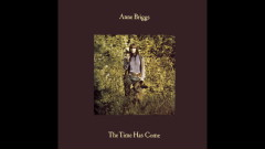 The Time Has Come (Audio) - Anne Briggs