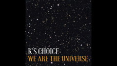 We Are the Universe (Still Video) - K's Choice