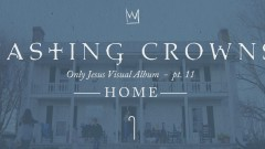 Home, Only Jesus Visual Album: Part 11 (Conclusion) - Casting Crowns
