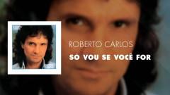 Só Vou Se Você For (Áudio Oficial) - Roberto Carlos