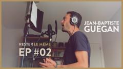 L'enregistrement de l'album (Rester le même) (Episode 2) - Jean-Baptiste Guegan