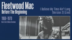 I Believe My Time Ain't Long (Version 2) [Live] [Remastered] [Official Audio] - Fleetwood Mac