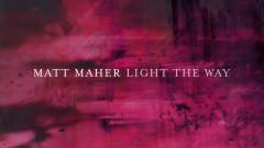 Light The Way (Official Lyric Video) - Matt Maher